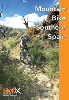 Mountain Bike Southern Spain: 27 Mountain Bike Routes Around Malaga, Granada and the Sierra Nevada
