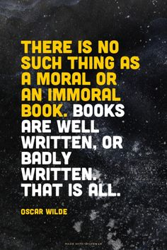 There is no such thing as a moral or an immoral book. Books are well written, or badly written. Witty Quotes, Author Quotes, Me Quotes, Amazing Books, Good Books, Book Stuff, Fun Stuff, Character Quotes, Sharing Quotes