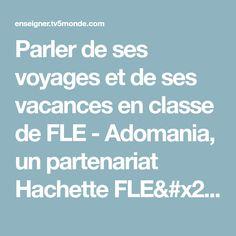 Parler de ses voyages et de ses vacances en classe de FLE - Adomania, un partenariat Hachette FLE/TV5MONDE | Enseigner le français avec TV5MONDE