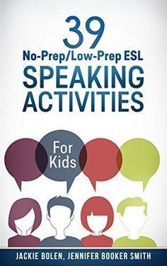 39 No-Prep/Low-Prep ESL Speaking Activities: For Kids (7+)