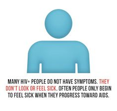 Many HIV+ People do not have symptoms. They don't look for feel sick. Often people only begin to feel sick when they progress toward AIDS