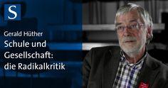Gerald Hüther: Schule und Gesellschaft - die Radikalkritik