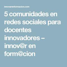 5 comunidades en redes sociales para docentes innovadores – innov@r en form@cion