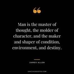 Top 64 James Allen Quotes (AS A MAN THINKETH) Focus Quotes, Fear Quotes, Wisdom Quotes, Success Quotes, Life Quotes, Hustle Quotes, Leadership Quotes, Attitude Quotes, Quotes Quotes