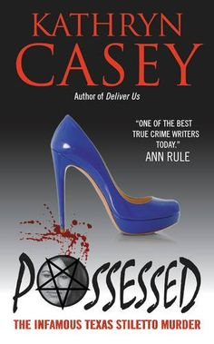 Possessed: The Infamous Texas Stiletto Murder by Kathryn…