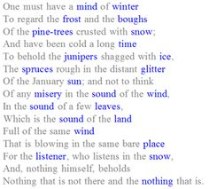 One of my favorite poems, 'The Snow Man', by Wallace Stevens. The color of the words is not a part of the original text.