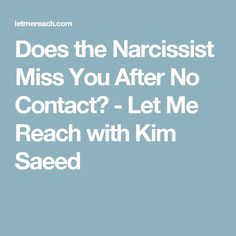 Does the Narcissist Miss You After No Contact? - Let Me Reach with Kim Saeed