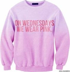 """on Wednesdays we wear pink."""