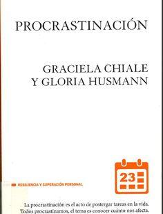 Procrastinación : el arte de postergarse en la vida / Gloria Husmann y Graciela Chiale