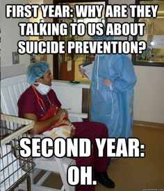 First Year: Why are they talking to us about suicide prevention? Second year: Oh.  Overworked Veterinary Student