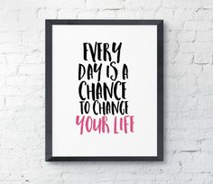 Every Day Is A Chance To Change Your Life Watercolor