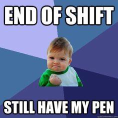end of shift still have my pen  Success Kid