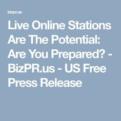 Live Online Stations Are The Potential: Are You Prepared? - BizPR.us - US Free Press Release Mlb World Series, Press Release, Live
