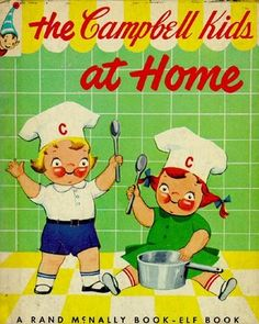 The Campbell Kids - My sister and me had a cookbook by them!!!  The hardest thing to make in that book was tomato soup (yes......from a can)  :)