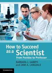 How to succeed as a scientist : from postdoc to professor, by Barbara J. Gabrys, Jane A. Langdale.