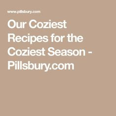 Our Coziest Recipes for the Coziest Season - Pillsbury.com
