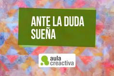 """Pensamiento Creactivo del día:   """"ANTE LA DUDA, SUEÑA"""""""