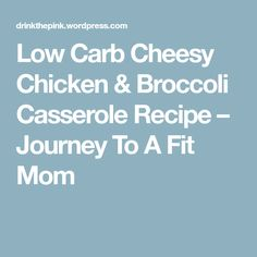 Low Carb Cheesy Chicken & Broccoli Casserole Recipe – Journey To A Fit Mom