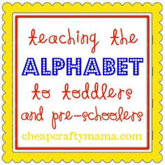 Teaching the Alphabet to Toddlers- great list of free resources and projects from Cheap Crafty Mama