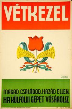 Vétkezel magad, családod, hazád ellen, ha külföldi gépet vásárolsz Retro Posters, Vintage Posters, Typography Poster, Illustrations And Posters, Vintage Ads, Hungary, Graphic Design, Humor, Fun