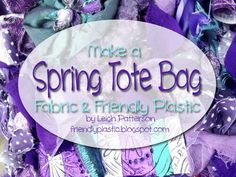 The Art of Friendly Plastic: Make a Spring Floral Tote Bag with Fabric and Friendly Plastic