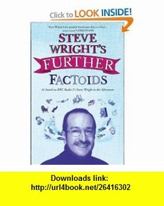 Steve Wrights Further Factoids (9780007255184) Steve Wright , ISBN-10: 0007255187  , ISBN-13: 978-0007255184 ,  , tutorials , pdf , ebook , torrent , downloads , rapidshare , filesonic , hotfile , megaupload , fileserve