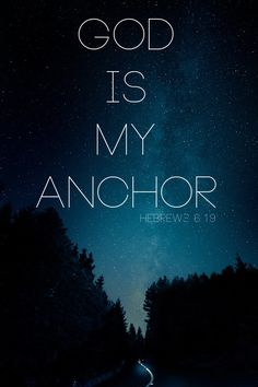 We have this hope as an anchor for the soul, firm and secure. (Hebrews 6:19)