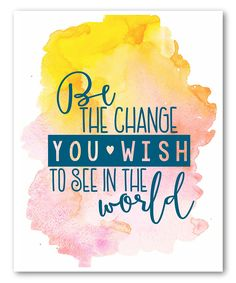 Love this 'Be the Change You Wish to See in the World' Print by Inspire Your Art on #zulily! #zulilyfinds