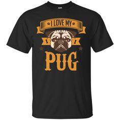 Dog Pug Shirts I love my Pug T-shirts Hoodies Sweatshirts