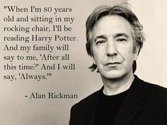 Alan Rickman was the only person besides J. Rowling to know Snape loved Harry's Mom and how the seventh book would end for him. Rowling told him so he could accurately portray Snape in the Harry Potter Films. Severus Hermione, Severus Rogue, Severus Snape Quotes, Snape Meme, Severus Snape Always, Hermione Granger, English Book, English Literature, Classic Literature