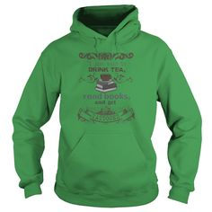 I Just Want To Drink Tea, Read Books, and Get Tattooed  -Hoodies - Green