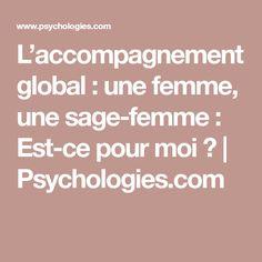 L'accompagnement global : une femme, une sage-femme : Est-ce pour moi ? | Psychologies.com