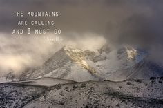 The Mountains Are Calling And I Must Go - John Muir