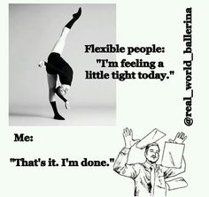 Dance problems. I'm not flexible and even though I work hard at it I will never be as good at flexibility. (scheduled via http://www.tailwindapp.com?utm_source=pinterest&utm_medium=twpin&utm_content=post10536482&utm_campaign=scheduler_attribution)