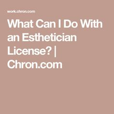 What Can I Do With an Esthetician License? | Chron.com