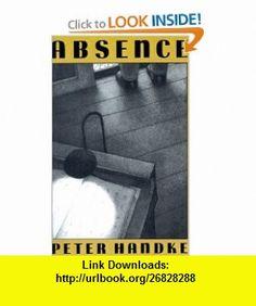 Absence (9780374527631) Peter Handke, Ralph Manheim , ISBN-10: 0374527636  , ISBN-13: 978-0374527631 ,  , tutorials , pdf , ebook , torrent , downloads , rapidshare , filesonic , hotfile , megaupload , fileserve