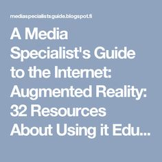 A Media Specialist's Guide to the Internet: Augmented Reality: 32 Resources About Using it Education