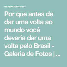 Por que antes de dar uma volta ao mundo você deveria dar uma volta pelo Brasil - Galeria de Fotos | Viagem e Turismo