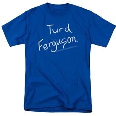 Submerge yourself in the world of Saturday Night Live with this Turd Ferguson Adult T-Shirt. Now you can live out your fantasy and wear this officially licensed, royal blue t-shirt made of 100% pre-sh
