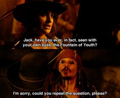 Pirates of the Caribbean: On Stranger Tides- if u say all this with his accent it makes it a thousand times funnier hahahaha