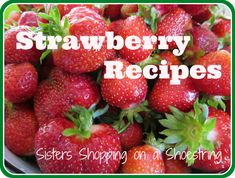 Strawberry Recipes - Sisters Shopping on a Shoestring