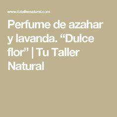 "Perfume de azahar y lavanda. ""Dulce flor"" | Tu Taller Natural"