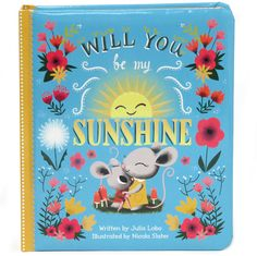 Padded board book for babies 6m+. Will You Be My Sunshine is a beautiful keepsake board book that is sure to be a family favorite. Love You Always collection.