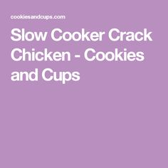 Slow Cooker Crack Chicken - Cookies and Cups