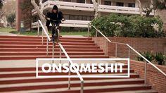 "BMX - ONSOMESHIT ""ON EVERYTHING"" BRANDON BEGIN"
