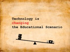 Technology is changing the Educational Scenario
