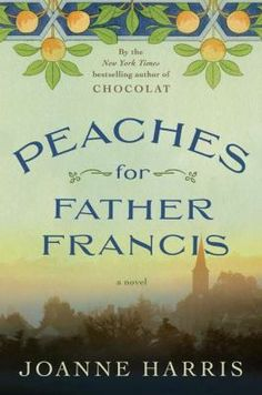 Peaches for father Francis-- a small town in France, a dispirited priest, a magical chocolate shop and foreign strangers in town.