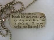 bookish: 1. Of, relating to, or resembling a book.
