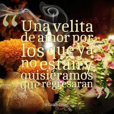 """""""Una #Velita de #Amor por los que ya no están y quisiéramos que regresaran"""". @candidman #Frases #Ofrenda #DiaDeMuertos #Candidman"""