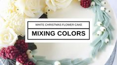 Mixing Colors for White Christmas Flower cake